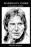 Harrison Ford Coloring Book: Academy Award Nomine and Blockbuster Legend, Star Wars Star and Famous Indiana Jones Inspired Adult Coloring Book (Harrison Ford Books)