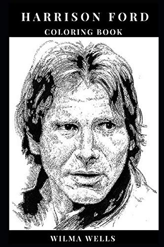 (Harrison Ford Coloring Book: Academy Award Nomine and Blockbuster Legend, Star Wars Star and Famous Indiana Jones Inspired Adult Coloring Book (Harrison Ford Books))