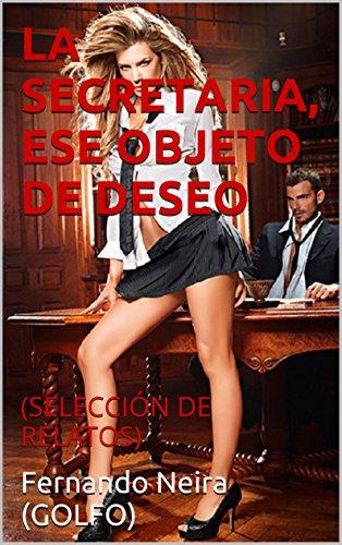 LA SECRETARIA, ESE OBJETO DE DESEO: (SELECCIÓN DE RELATOS) (Spanish Edition)