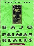 Bajo las Palmas Reales, Alma Flor Ada, 1603963960