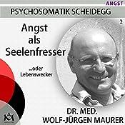 Angst als Seelenfresser... oder Lebenswecker | Wolf-Jürgen Maurer