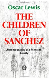 com five families mexican case studies in the culture of  the children of sanchez the children of sanchez oscar lewis