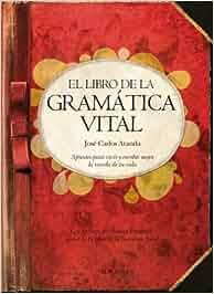 El libro de la gramática vital: Apuntes para vivir y escribir mejor la novela de tu