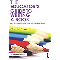 The Educator's Guide to Writing a Book: Practical Advice for Teachers and Leaders (Eye on Education)
