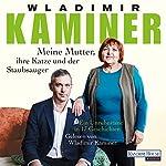 Meine Mutter, ihre Katze und der Staubsauger: Ein Unruhestand in 17 Geschichten   Wladimir Kaminer