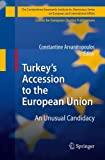 Turkey's Accession to the European Union: An Unusual Candidacy (The Konstantinos Karamanlis Institute for Democracy Series on European and International Affairs)