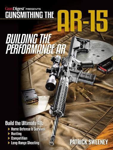 Gunsmithing the AR-15, Vol. 4: Building the Performance AR (Ar15 Book Build)