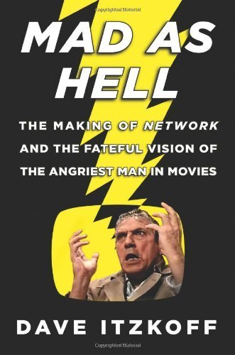 Mad as Hell: The Making of Network and the Fateful Vision of the Angriest Man in Movies by Dave Itzkoff (2014-02-18)
