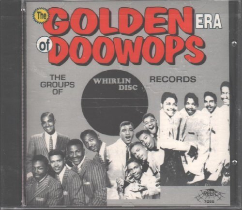 Golden Era of Doo Wops: Whirlin Disc Records by The Channels, The Continentals, The Quandrells, The Empires, The Whirlers, The P (1996-01-10) ()