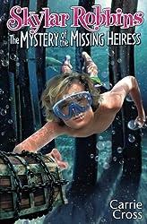 Skylar Robbins: The Mystery of the Missing Heiress (Skylar Robbins mysteries) (Volume 3)