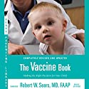 The Vaccine Book: Making the Right Decision for Your Child Audiobook by Robert W. Sears Narrated by Jay Snyder