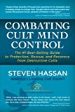 Combating Cult Mind Control: The #1 Best-selling Guide to Protection, Rescue, and Recovery from Destructive Cults