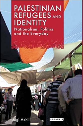Palestinian Refugees and Identity: Nationalism, Politics and the Everyday (Library of Modern Middle East Studies)
