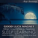 Good Luck Magnet, Attract Love, Fortune & Happiness: Sleep Learning, Guided Meditation, Affirmations, Relaxing Deep Sleep |  Jupiter Productions