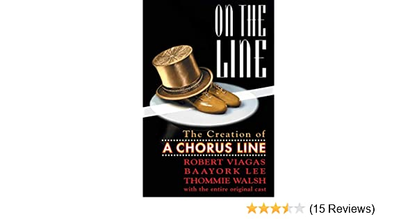 On The Line The Creation Of A Chorus Line Robert Viagas