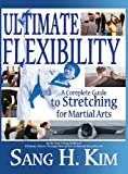 Ultimate Flexibility, Sang H. Kim, 1934903396