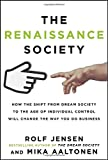 The Renaissance Society : How the Shift from Dream Society to the Age of Individual Control Will Change the Way You Do Business, Aaltonen, Mika and Jensen, Rolf, 0071806059
