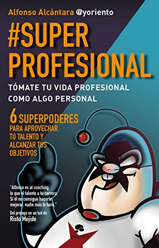 #SuperProfesional: Tómate tu vida profesional como algo personal (Spanish Edition)