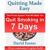Quitting Made Easy: The Proven System That Will Make You Quit Smoking in 7 Days