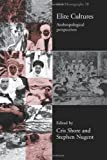 Elite Cultures: Anthropological Perspectives (ASA Monographs), , 0415277957