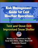 Risk Management Guide for Cold Weather Operations - Tent and Stove Drill, Improvised Snow Shelter, Moving on Snowshoes or Skis, Scow Sled Ahkio, Skijor, Wind Chill, Avalanche Hazard