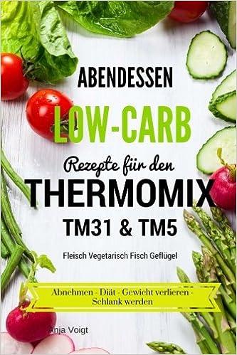 Abendessen Low Carb Rezepte Fur Den Thermomix Tm31 Tm5 Fleisch
