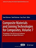 Composite Materials and Joining Technologies for Composites, Volume 7 : Proceedings of the 2012 Annual Conference on Experimental and Applied Mechanics, , 1461445523