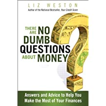There Are No Dumb Questions About Money: Answers and Advice to Help You Make the Most of Your Finances