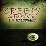 Creepy Stories | L. A. Maldonado