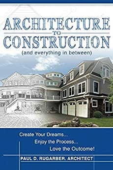 Architecture to Construction: And Everything in Between by [Rugarber, Paul D.]