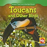 Toucans and Other Birds (Animals That Live in the Rain Forest)