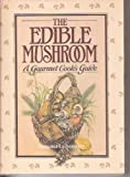 The Edible Mushroom, Margaret Leibenstein, 0449902048