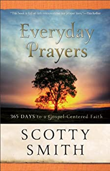 Everyday Prayers: 365 Days to a Gospel-Centered Faith by [Smith, Scotty]
