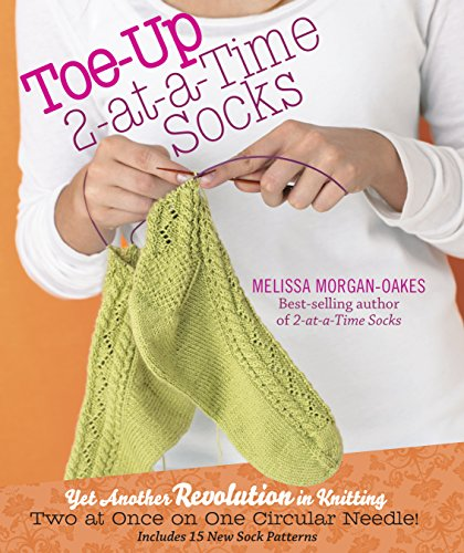 Toe-Up 2-at-a-Time Socks: Yet Another Revolution in Knitting Two at Once on One Circular Needle! Includes 15 New Sock Patterns cover
