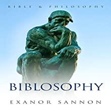 Biblosophy: Bible & Philosophy Audiobook by Exanor Sannon Narrated by Larry Herron