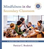 Mindfulness in the Secondary Classroom: A Guide for Teaching Adolescents (SEL Solutions Series)