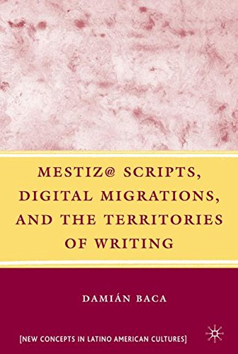 Mestiz@ Scripts, Digital Migrations, and the Territories of Writing (New Directions in Latino American Cultures)