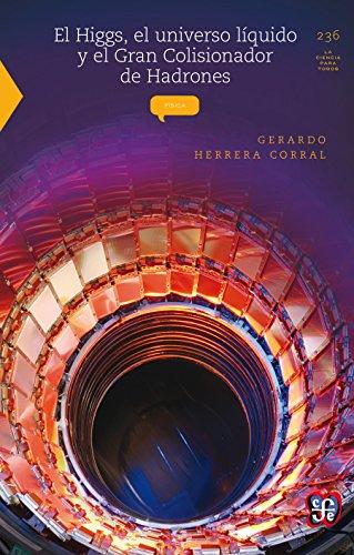 El Higgs, el universo líquido y el Gran Colisionador de Hadrones (La Ciencia Para Todos nº 236)