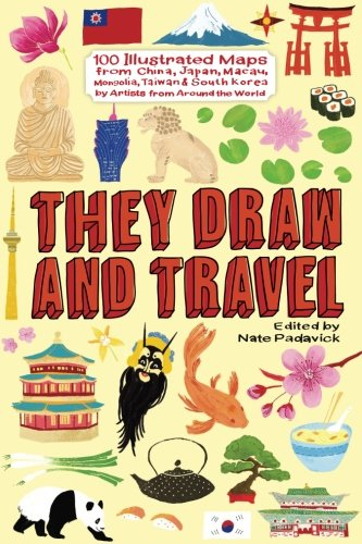 They Draw and Travel: 100 Illustrated Maps from China, Japan, Macau, Mongolia, T (TDAT Illustrated...