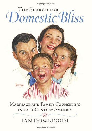 The Search for Family Bliss: Marriage and Family Counseling in 20thCentury America