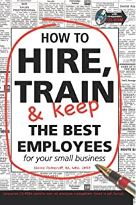 How to Hire, Train & Keep the Best Employees for Your Small Business: With Companion CD-ROM by Atlantic Publishing Group Inc.