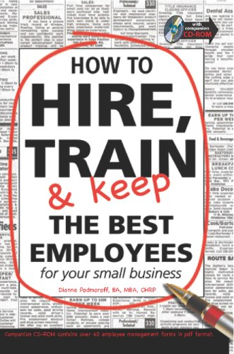 How to Hire, Train & Keep the Best Employees for Your Small Business: With Companion CD-ROM