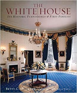Superior The White House: Its Historic Furnishings And First Families: Betty C.  Monkman, Bruce M. White: 9780789206244: Amazon.com: Books