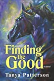 Finding the Good, Tanya Patterson, 1462066577