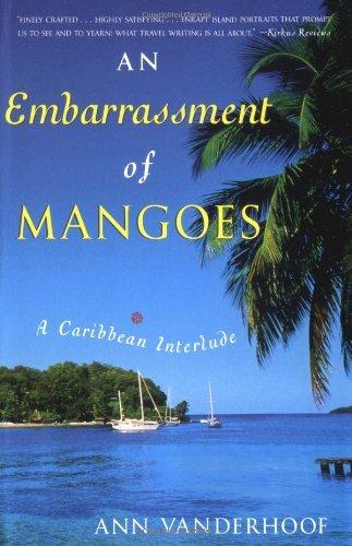 An Embarrassment of Mangoes: A Caribbean Interlude by Ann Vanderhoof (2005-02-08)