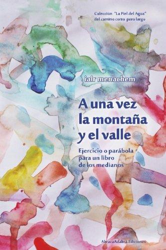 Read Online A una vez la montaña y el valle: Ejercicio o parábola para un libro de los medianos (La Piel del Agua) (Volume 3) (Spanish Edition) PDF