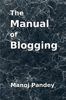 The Manual of Blogging by [Pandey, Manoj]