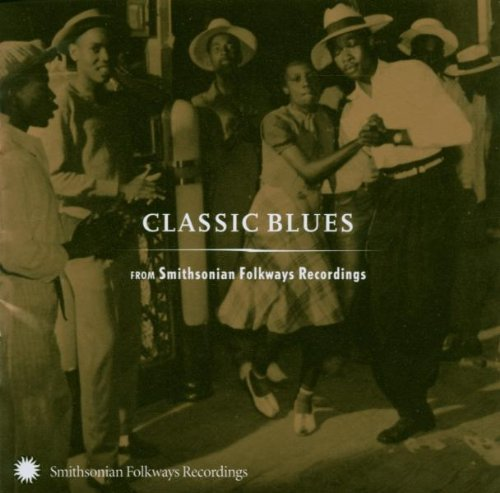 Classic Blues from Smithsonian Folkways Recordings from Smithsonian Folkways Recordings
