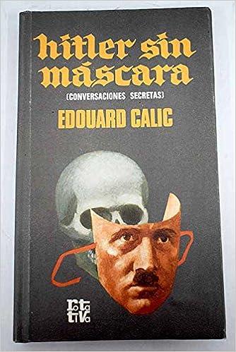 HITLER SIN MASCARA (CONVERSACIONES SECRETAS): Amazon.es: EDOUARD CALIC: Libros