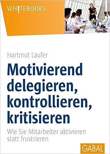 Cover des Buchs: Motivierend delegieren, kontrollieren, kritisieren: Wie Sie Mitarbeiter aktivieren statt frustrieren (Whitebooks)